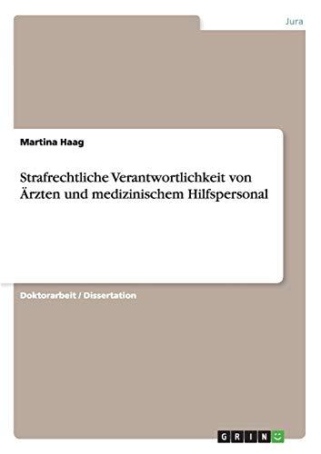 Strafrechtliche Verantwortlichkeit Von Arzten Und Medizinischem Hilfspersonal: Martina Haag