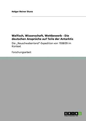 Walfisch, Wissenschaft, Wettbewerb - Die Deutschen Anspruche Auf Teile Der Antarktis: Holger Reiner...