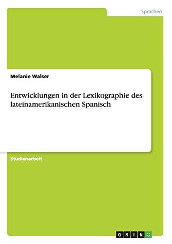 Entwicklungen in Der Lexikographie Des Lateinamerikanischen Spanisch: Melanie Walser