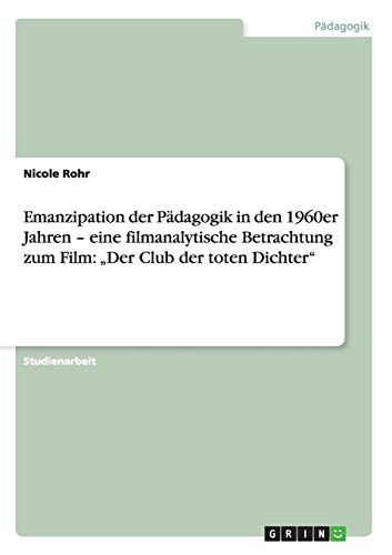 """9783640244713: Emanzipation der Pädagogik in den 1960er Jahren - eine filmanalytische Betrachtung zum Film: """"Der Club der toten Dichter"""" (German Edition)"""