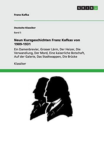 Neun Kurzgeschichten Franz Kafkas von 1909-1931: Ein: Kafka, Franz