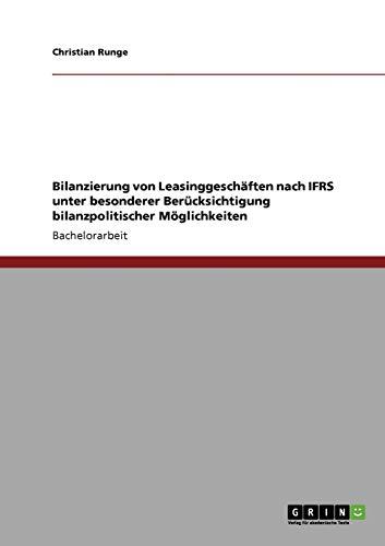 Bilanzierung Von Leasinggeschaften Nach Ifrs Unter Besonderer Berucksichtigung Bilanzpolitischer ...