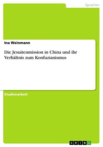 9783640253425: Die Jesuitenmission in China und ihr Verhältnis zum Konfuzianismus (German Edition)