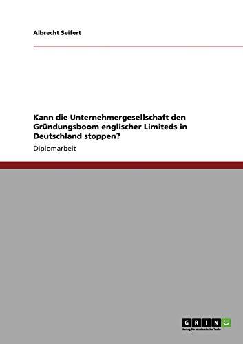 Kann Die Unternehmergesellschaft Den Grundungsboom Englischer Limiteds in Deutschland Stoppen?: ...