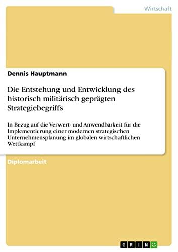 Die Entstehung Und Entwicklung Des Historisch Militarisch Gepragten Strategiebegriffs: Dennis ...