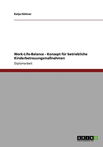 Work-Life-Balance. Konzept für betriebliche Kinderbetreuungsmaßnahmen: Katja Hüttner