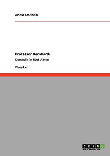Professor Bernhardi : Komödie in fünf Akten: Arthur Schnitzler