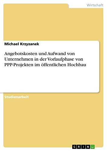 9783640256709: Angebotskosten und Aufwand von Unternehmen in der Vorlaufphase von PPP-Projekten im öffentlichen Hochbau (German Edition)