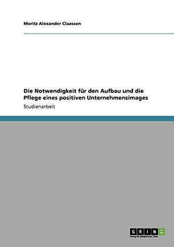9783640259724: Die Notwendigkeit Fur Den Aufbau Und Die Pflege Eines Positiven Unternehmensimages (German Edition)