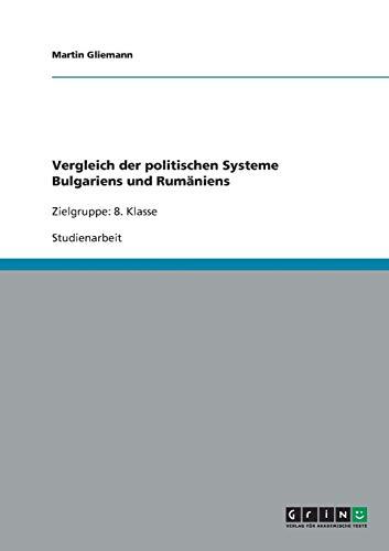 9783640260027: Vergleich der politischen Systeme Bulgariens und Rumäniens: Zielgruppe: 8. Klasse