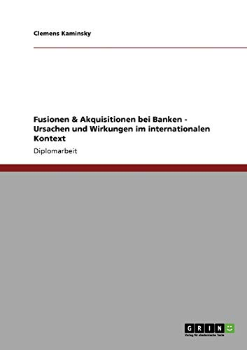 Fusionen and Akquisitionen Bei Banken - Ursachen: Clemens Kaminsky