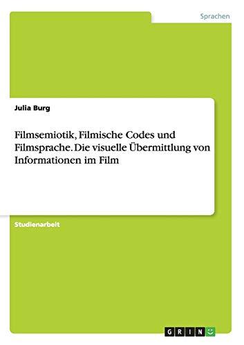 9783640265053: Filmsemiotik, Filmische Codes Und Filmsprache. Die Visuelle Ubermittlung Von Informationen Im Film