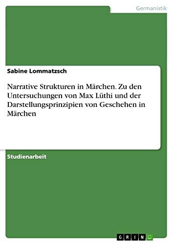 9783640265831: Narrative Strukturen in Märchen. Zu den Untersuchungen von Max Lüthi und der Darstellungsprinzipien von Geschehen in Märchen (German Edition)