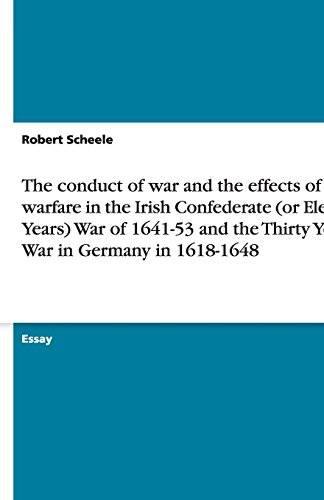 9783640273164: The conduct of war and the effects of warfare in the Irish Confederate (or Eleven Years) War of 1641-53 and the Thirty Years War in Germany in 1618-1648
