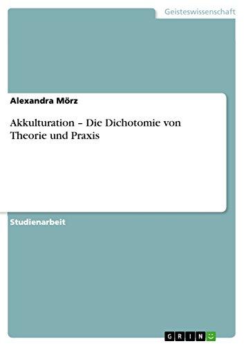 Akkulturation - Die Dichotomie Von Theorie Und Praxis: Alexandra M. Rz