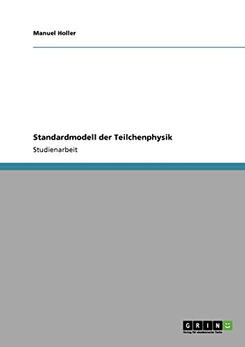 9783640285921: Standardmodell der Teilchenphysik (German Edition)