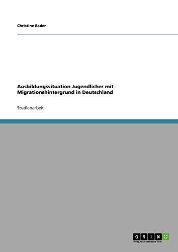 Ausbildungssituation Jugendlicher Mit Migrationshintergrund in Deutschland: Christine Bader