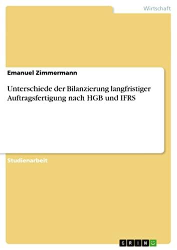 Unterschiede Der Bilanzierung Langfristiger Auftragsfertigung Nach Hgb Und Ifrs: Emanuel Zimmermann