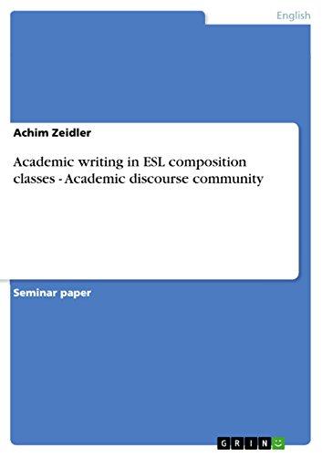 Academic Writing in ESL Composition Classes - Academic Discourse Community: Zeidler, Achim