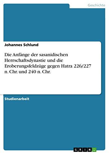 Die Anfange Der Sasanidischen Herrschaftsdynastie Und Die Eroberungsfeldzuge Gegen Hatra 226227 N. ...