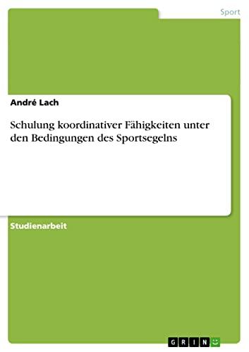Schulung Koordinativer Fahigkeiten Unter Den Bedingungen Des Sportsegelns (German Edition): Lach, ...