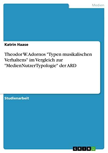 Theodor W. Adornos Typen Musikalischen Verhaltens Im Vergleich Zur Mediennutzertypologie Der Ard: ...