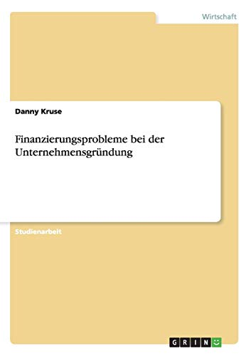 Finanzierungsprobleme Bei Der Unternehmensgrundung: Danny Kruse
