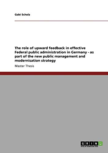 The Role of Upward Feedback in Effective Federal Public Administration in Germany - As Part of the ...