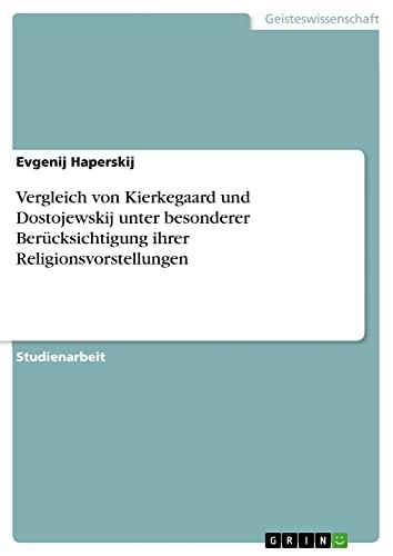 Vergleich Von Kierkegaard Und Dostojewskij Unter Besonderer Berucksichtigung Ihrer ...