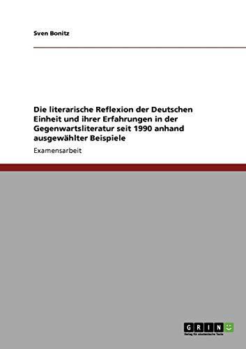 9783640310562: Die literarische Reflexion der Deutschen Einheit und ihrer Erfahrungen in der Gegenwartsliteratur seit 1990 anhand ausgewählter Beispiele