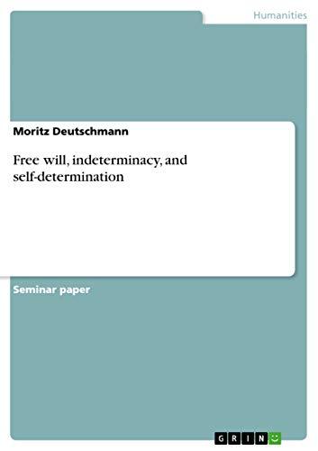 Free Will, Indeterminacy, and Self-Determination: Deutschmann, Moritz