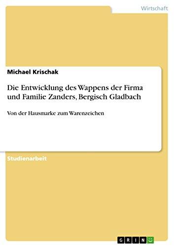 Die Entwicklung Des Wappens Der Firma Und Familie Zanders, Bergisch Gladbach: Michael Krischak