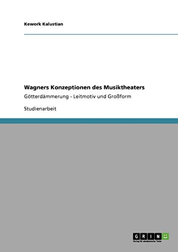 Wagners Konzeptionen des Musiktheaters: Kalustian, Kework