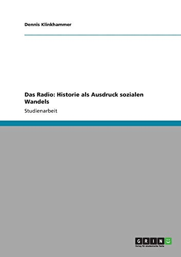 9783640317974: Das Radio: Historie ALS Ausdruck Sozialen Wandels