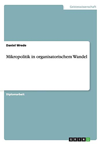 Mikropolitik in organisatorischem Wandel: Wrede, Daniel