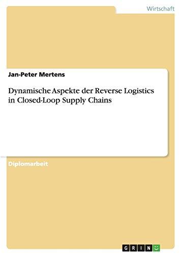 9783640319251: Dynamische Aspekte der Reverse Logistics in Closed-Loop Supply Chains (German Edition)