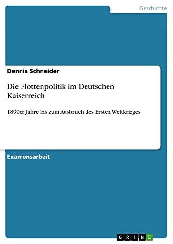 Die Flottenpolitik Im Deutschen Kaiserreich: Dennis Schneider