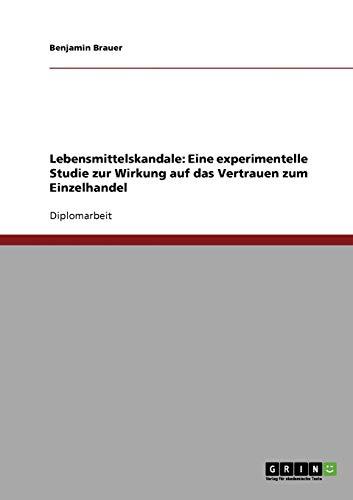 9783640325320: Lebensmittelskandale: Eine experimentelle Studie zur Wirkung auf das Vertrauen zum Einzelhandel (German Edition)