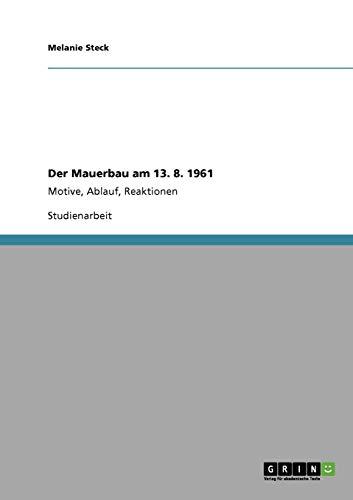 9783640327881: Der Mauerbau am 13. 8. 1961: Motive, Ablauf, Reaktionen