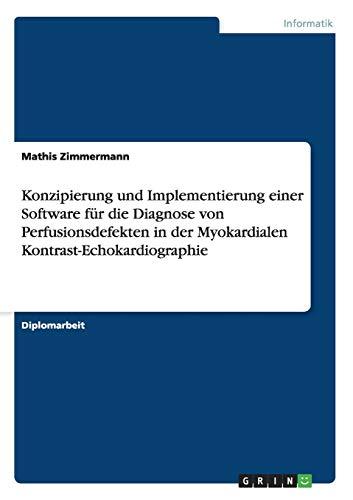 9783640328673: Konzipierung und Implementierung einer Software f�r die Diagnose von Perfusionsdefekten in der Myokardialen Kontrast-Echokardiographie