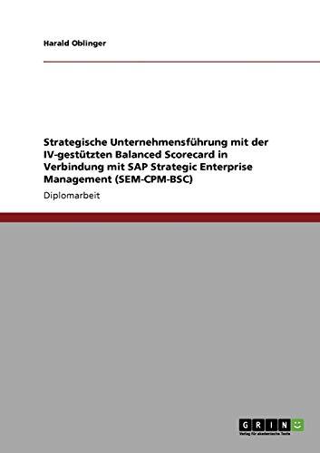 9783640328840: Strategische Unternehmensführung mit der IV-gestützten Balanced Scorecard in Verbindung mit SAP Strategic Enterprise Management (SEM-CPM-BSC) (German Edition)
