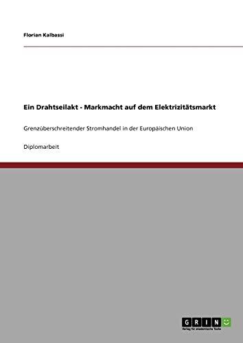 Ein Drahtseilakt - Markmacht Auf Dem Elektrizitatsmarkt: Florian Kalbassi