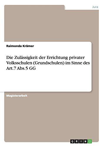 Die Zulassigkeit Der Errichtung Privater Volksschulen (Grundschulen) Im Sinne Des Art.7 ABS.5 Gg: ...