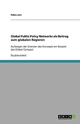 Global Public Policy Networks ALS Beitrag Zum Globalen Regieren: Pablo Jost