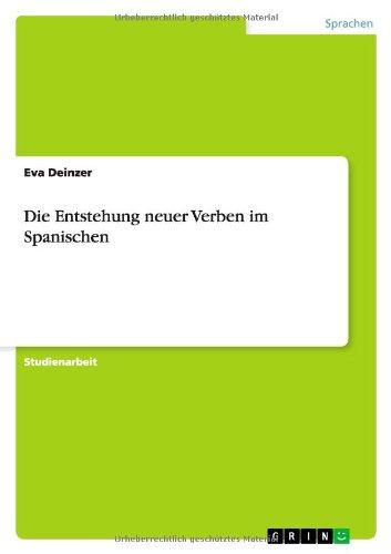 Die Entstehung Neuer Verben Im Spanischen: Eva Deinzer