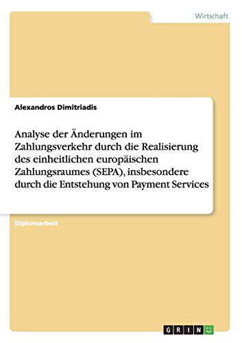9783640333578: �nderungen im Zahlungsverkehr durch den einheitlichen europ�ischen Zahlungsraum (SEPA): Insbesondere durch die Entstehung von Payment Services