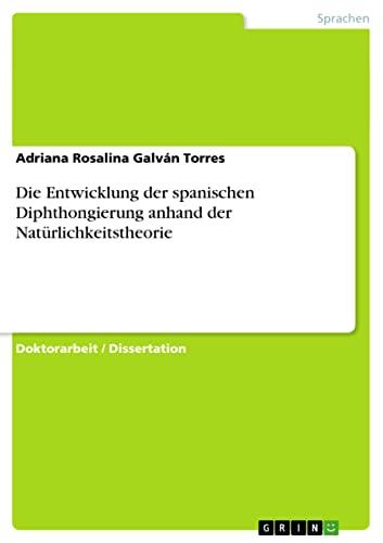 Die Entwicklung Der Spanischen Diphthongierung Anhand Der Naturlichkeitstheorie: Adriana Rosalina ...
