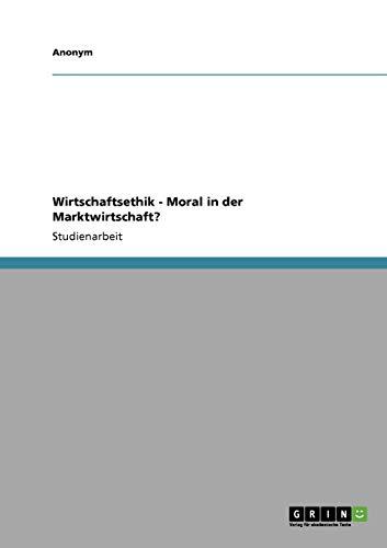 9783640335923: Wirtschaftsethik - Moral in Der Marktwirtschaft?