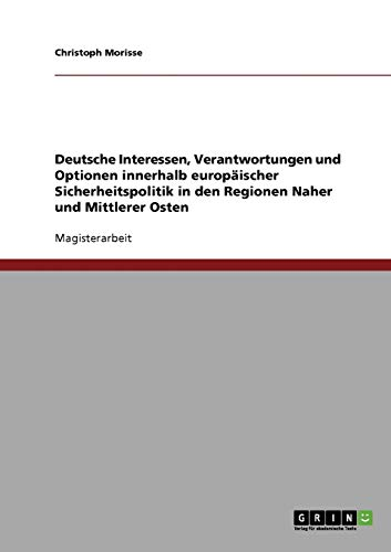 Deutsche Interessen, Verantwortungen Und Optionen Innerhalb Europaischer Sicherheitspolitik in Den ...
