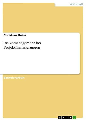 Risikomanagement Bei Projektfinanzierungen: Christian Heins
